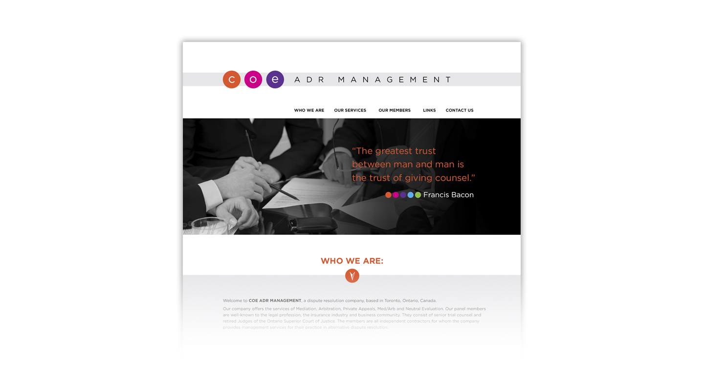 We developed this website to promote a Dispute Resolution company. This simple, scrolling site is designed to be clean, modern, and in direct contrast to the complex solutions and services that COE ADR Management offers their clients.